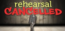 rehearsal cancelled