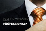 "Are We Becoming ""Too Professional"" With Our Worship?"