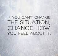 if you can't change the situation